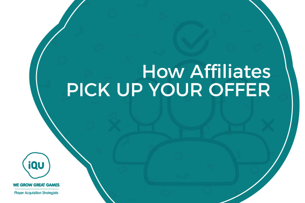 How Affiliates Pick Up Your Offer