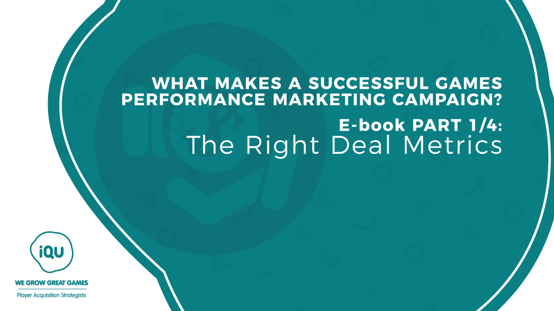 Choosing the right deal metrics as a prerequisite for the success of your next games performance marketing campaign