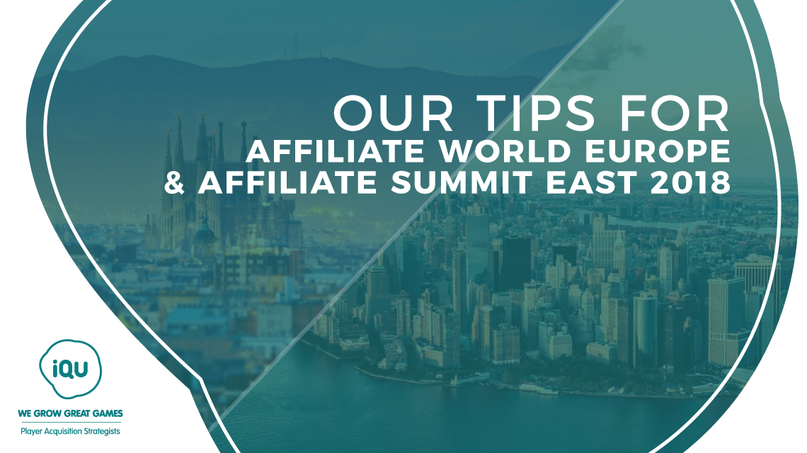 iQU's recommendations for which conferences to attend at Affiliate World Europe and Affiliate Summit East 2018, respectively.